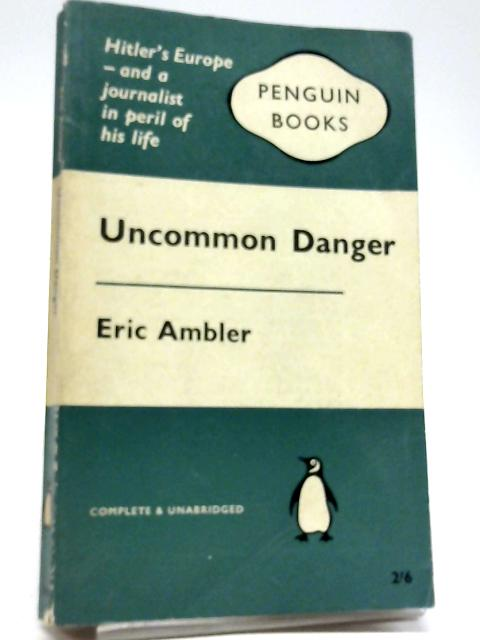 Uncommon Danger By Eric Ambler