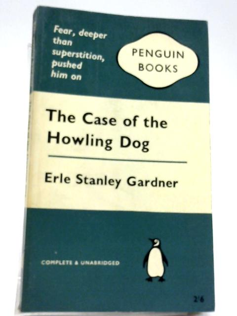 The Case of the Howling Dog By Erle Stanley Gardner
