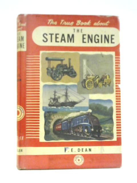 The True Book About the Steam Engine By Frederick E. Dean