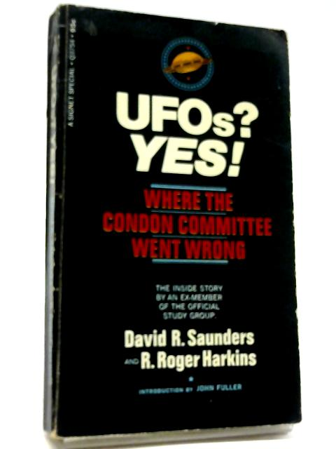 UFOs? Yes!: Where the Condon Committee Went Wrong By David R Saunders