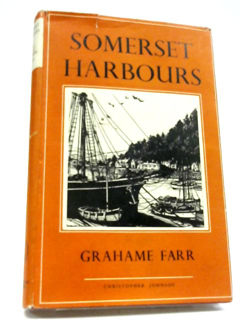 Somerset Harbours, Including The Port of Bristol By Grahame Farr