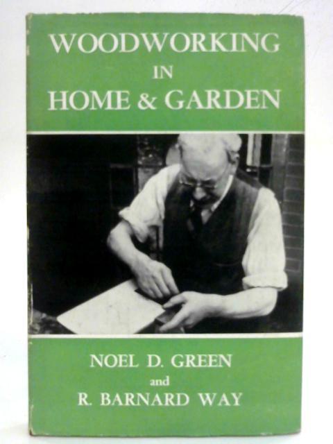 Woodworking in Home & Garden by Noel D. Green & R. Barnard Way