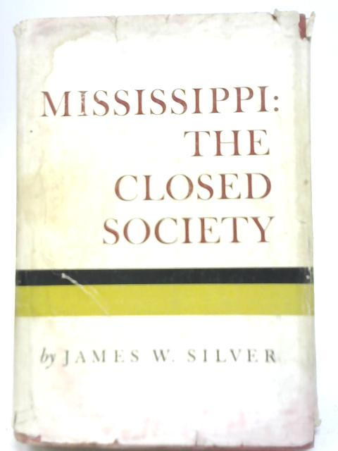 Mississippi: The Closed Society By James W. Silver