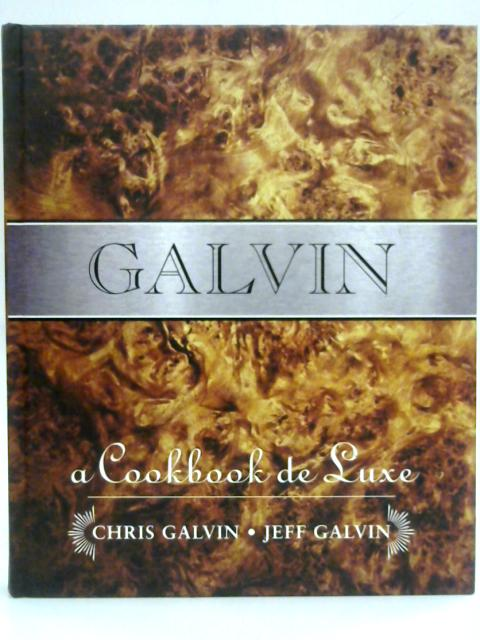 Galvin: A Cookbook de Luxe by Chris and Jeff Galvin