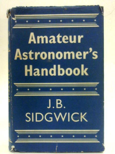 Amateur Astronomer's Handbook. by J.B. Sidgwick