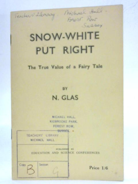 Snow-White Put Right, The True Value Of A Fairy Tale by N. Glas
