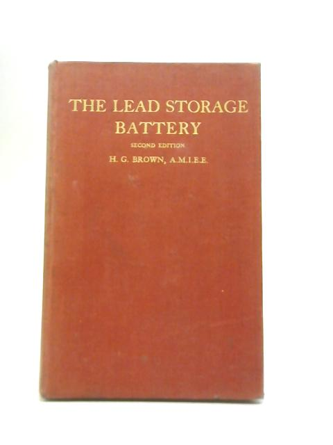 The Lead Storage Battery By H. G. Brown