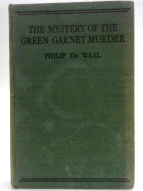 The Mystery of the Green Garnet Murder By Philip de Waal