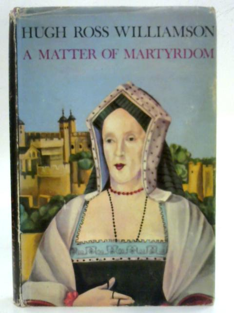 A Matter of Martyrdom By Hugh Ross Williamson