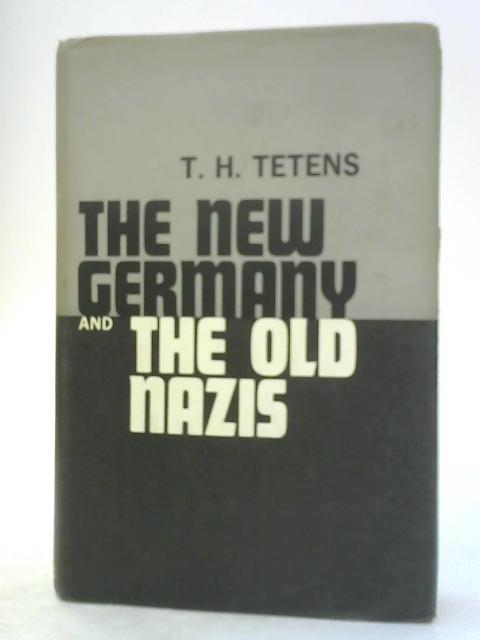 THE NEW GERMANY AND THE OLD NAZIS By T. H. Tetens