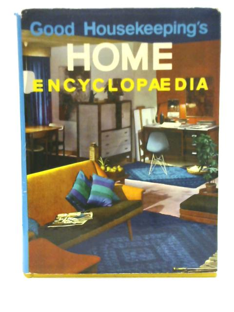 Good Housekeeping's Home Encyclopaedia by Unstated