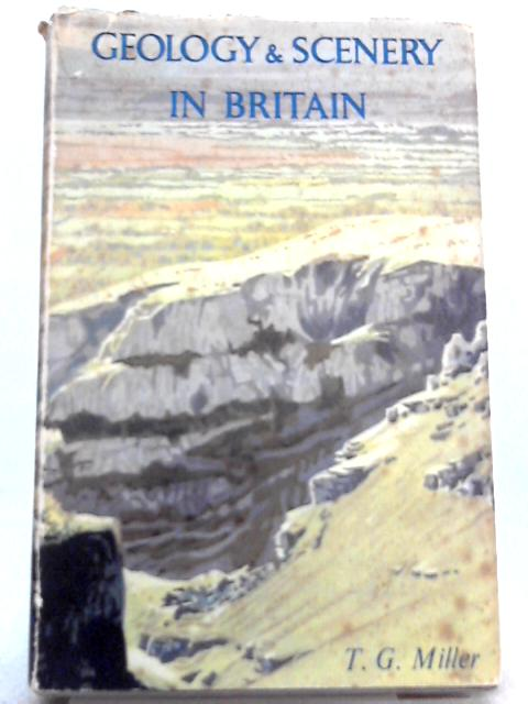 Geology and Scenery in Britain By T. G. Miller