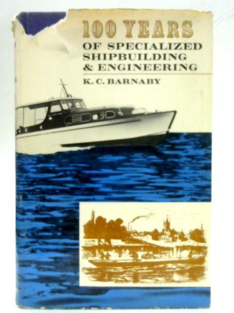 One Hundred Years of Specialized Shipbuilding and Engineering By Kenneth C. Barnaby