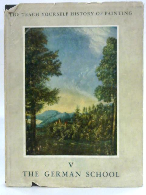 The Teach Yourself History of Painting Volume V : The German School By William Gaunt (Ed.)