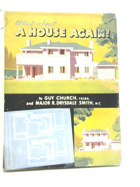 What About a House Again? By Guy Church & Major R. Drysdale Smith