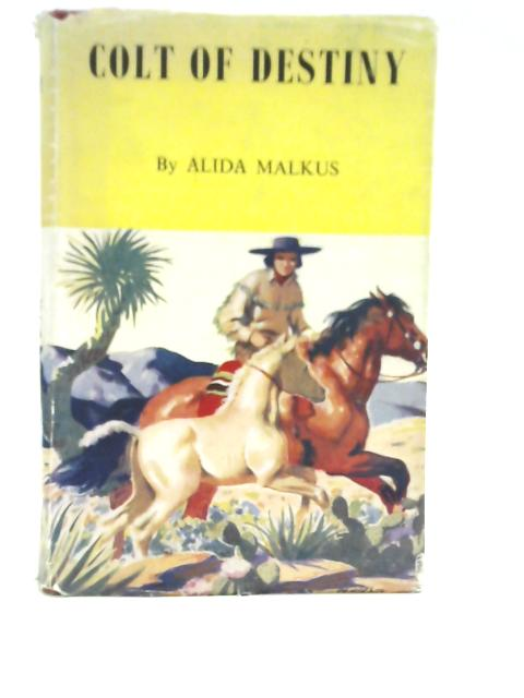 Colt of Destiny: A Story of the California Missions By Alida Malkus