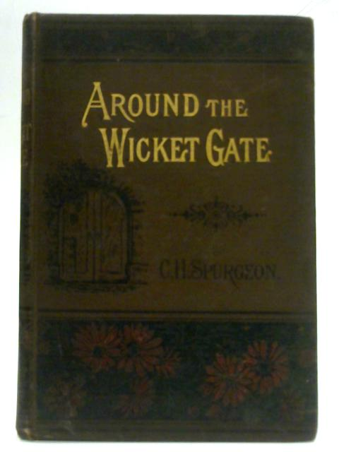Around the wicket gate By C.H. Spurgeon