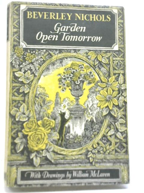 Garden Open Tomorrow by Beverley Nichols