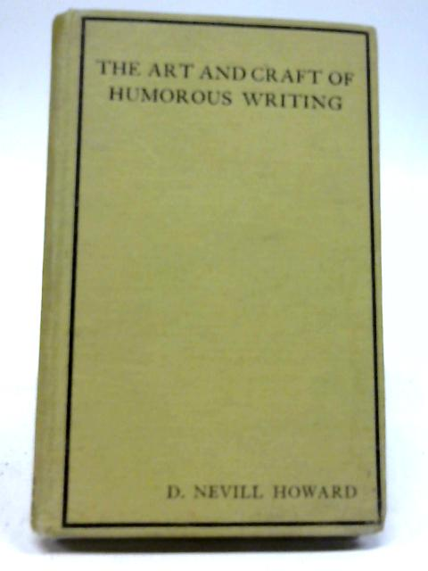The Art and Craft of Humorous Writing By D.Nevill Howard