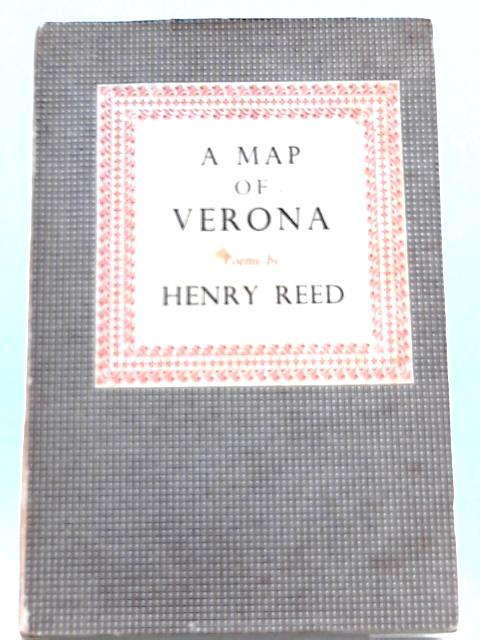 A Map of Verona: Poems by Henry Reed By Henry Reed