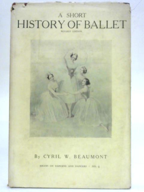 A Short History of Ballet By Cyril W. Beaumont