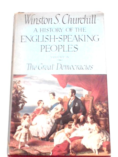 A History of the English-speaking People Volume IV : The Great Democracies By Winston S. Churchill