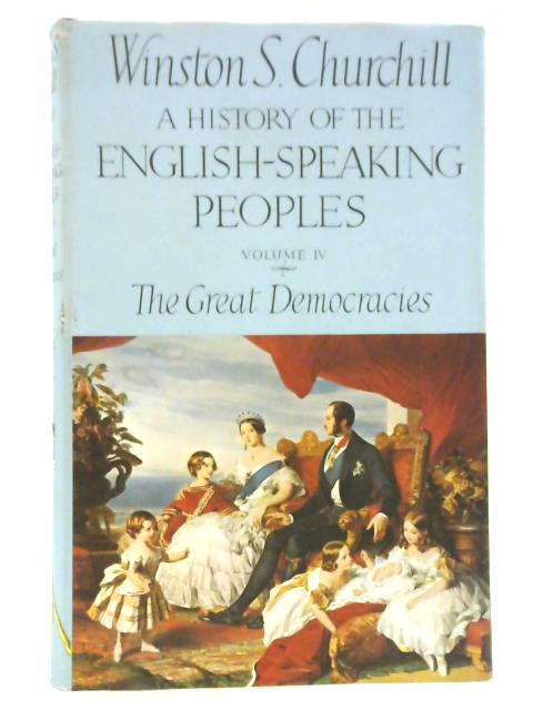 A History of the English-speaking People Volume IV : The Great Democracies By Winston S.Churchill