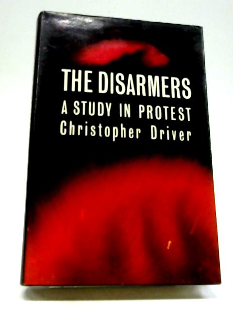 The Disarmers: A Study In Protest By Christopher Driver
