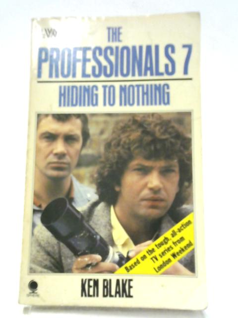 The Professionals 7: Hiding to Nothing by Ken Blake
