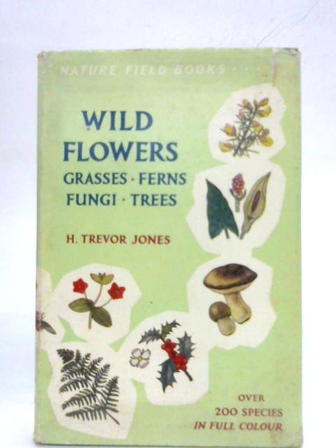 Wild Flowers, Grasses, Ferns, Fungi, Trees - Nature Field Books Series 1 by H Trevor Jones
