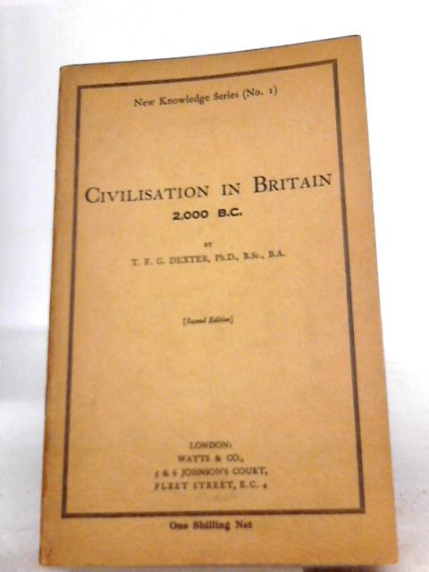 Civilisation in Britain 2,000 B. C. By T. F. G. Dexter