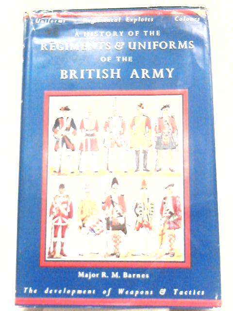 A History of the Regiments & Uniforms of the British Army By R. M. Barnes