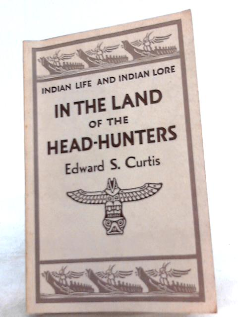 In the Land Head Hunters By Edward S. Curtis