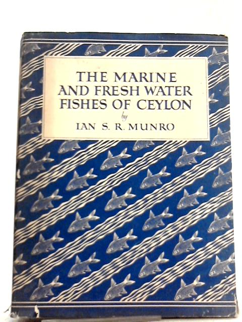 The Marine and Fresh Water Fishes of Ceylon by Ian S.R. Munro