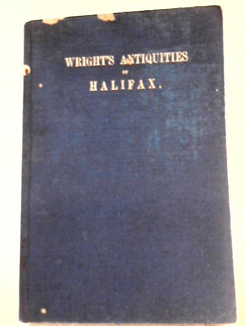 The Antiquities of Halifax by Thomas Wright