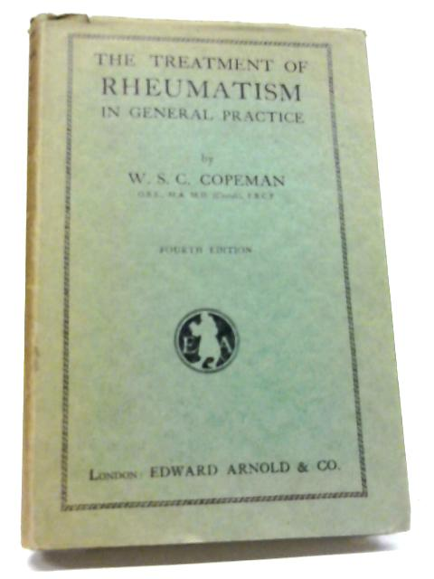The Treatment of Rheumatism in General Practice By W, S, C. Copeman