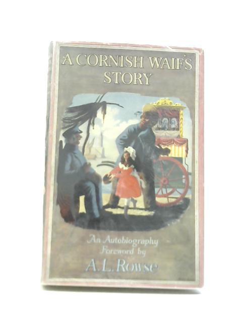 A Cornish Waif's Story An Autobiography by A. L Rowse