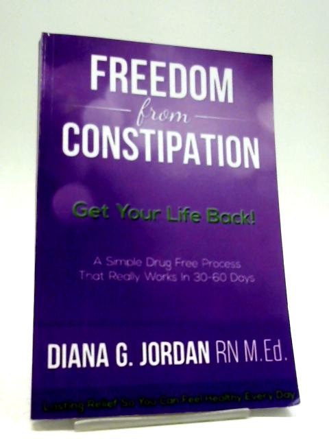Freedom From Constipation By Diana G. Jordan