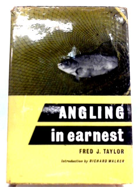 Angling in Earnest by Fred J. Taylor