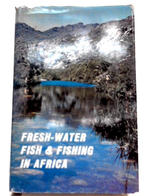 Fresh-water Fish and Fishing in Africa by A.C.Harrison, K.E.Shortt-Smith et al