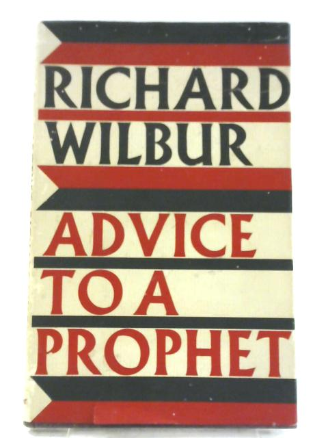 Advice to a Prophet, and Other Poems By Richard Wilbur