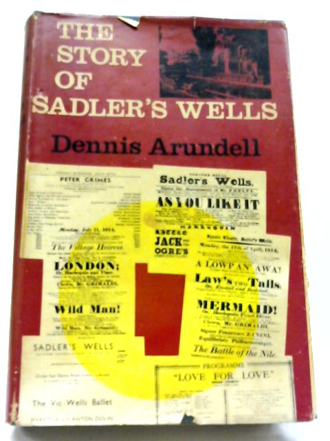 The Story of Sadler's Wells 1683 to 1964 By Dennis Arundell