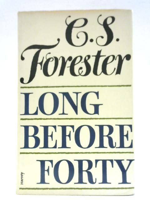 Long Before Forty By C. S. Forester