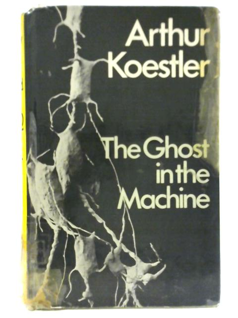 Ghost in the Machine By Arthur Koestler