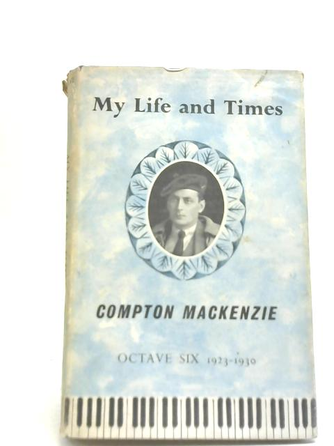 My Life and Times: Octave VI By Compton Mackenzie