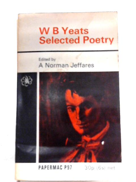 W. B. Yeats Selected Poetry By A. Norman Jeffares (Editor)