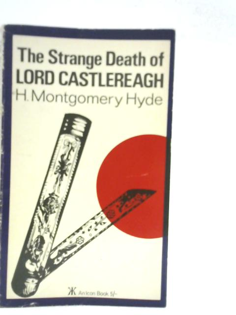 The Strange Death of Lord Castlereagh by H. Montgomery Hyde