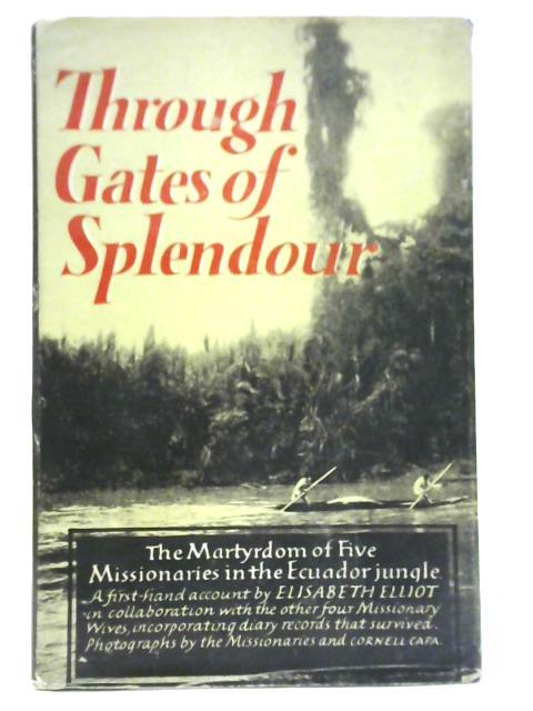 Through Gates of Splendour By Elizabeth Elliot