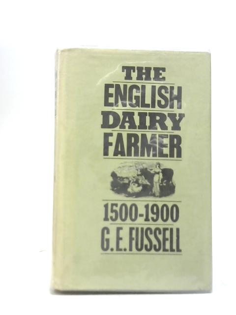 The English Dairy Farmer 1500-1900 By G E Fussell