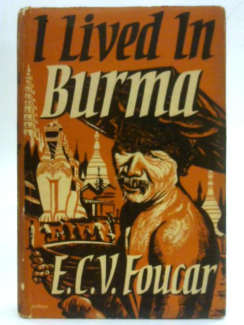 I Lived in Burma By Emile Charles Victor Foucar